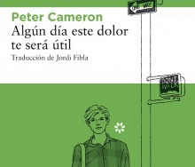 Algún día este dolor te será útil – Peter Cameron
