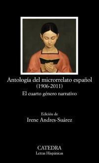 Antología del microrrelato español (1906-2011) ed. de Irene Andrés Suárez Cátedra