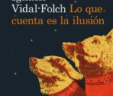 Lo que cuenta la ilusión de Ignacio Vidal-Folch