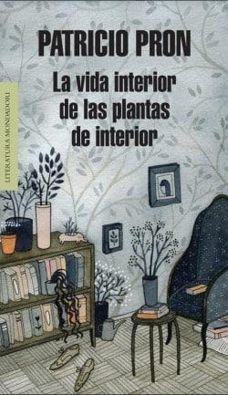 La vida interior de las plantas de interior de Patricio Pron