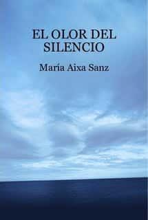 El olor del silencio de María Aixa Sanz
