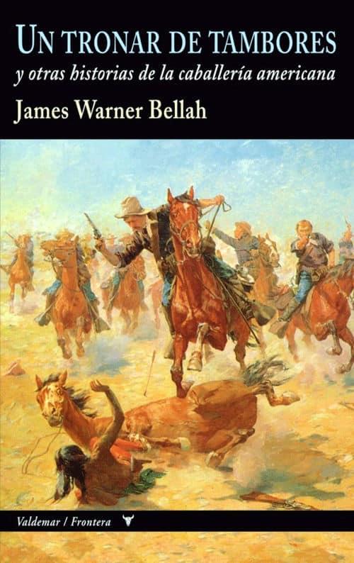 Un tronar de tambores y otras historias de la caballería americana de James Warner Bellah