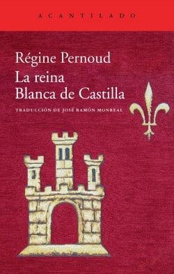 La reina Blanca de Castilla de Régine Pernaud