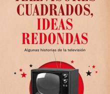 Televisores cuadrados, ideas redondas de Mikel Lejarza | Santiago Gómez Amigo