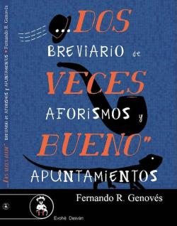 DOS VECES BUENO. BREVIARIO DE AFORISMOS Y APUNTAMIENTOS FERNANDO R. GENOVÉS