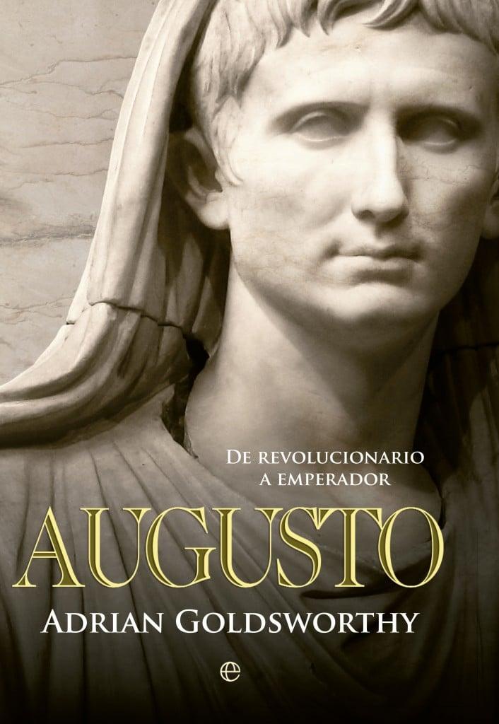 Augusto de revolucionario a emperador de Adrian Goldsworthy
