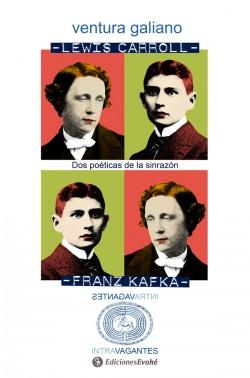 Lewis Carroll y Franz Kafka. Dos poéticas de la sinrazón de Ventura Galiano