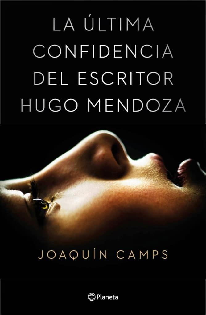 La última confidencia del escritor Hugo Mendoza de Joaquín Camps
