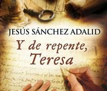 Y de repente, Teresa de Jesús Sánchez Adalid