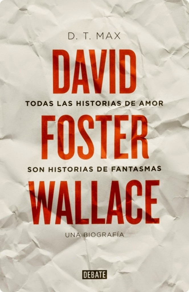 Todas las historias de amor son historias de fantasmas David Foster Wallace. Una biografía de D. T. Max