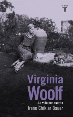 Virginia Woolf. La vida por escrito de Irene Chikiar Bauer