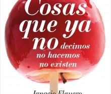 Cosas que ya no decimos, no hacemos, no existen de Ignacio Elguero