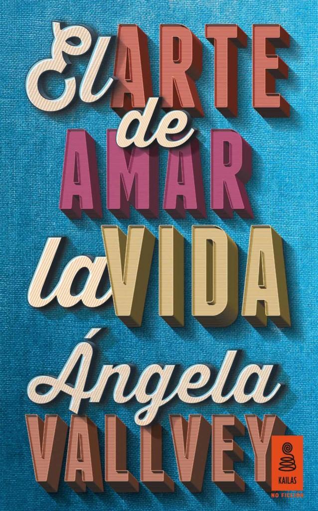 El arte de amar la vida de Ángela Vallvey