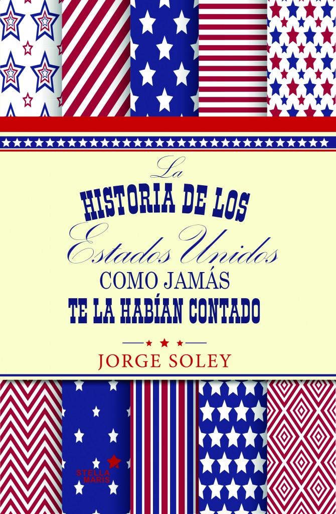 La historia de los Estados Unidos como jamás te la habían contado de Jorge Soley