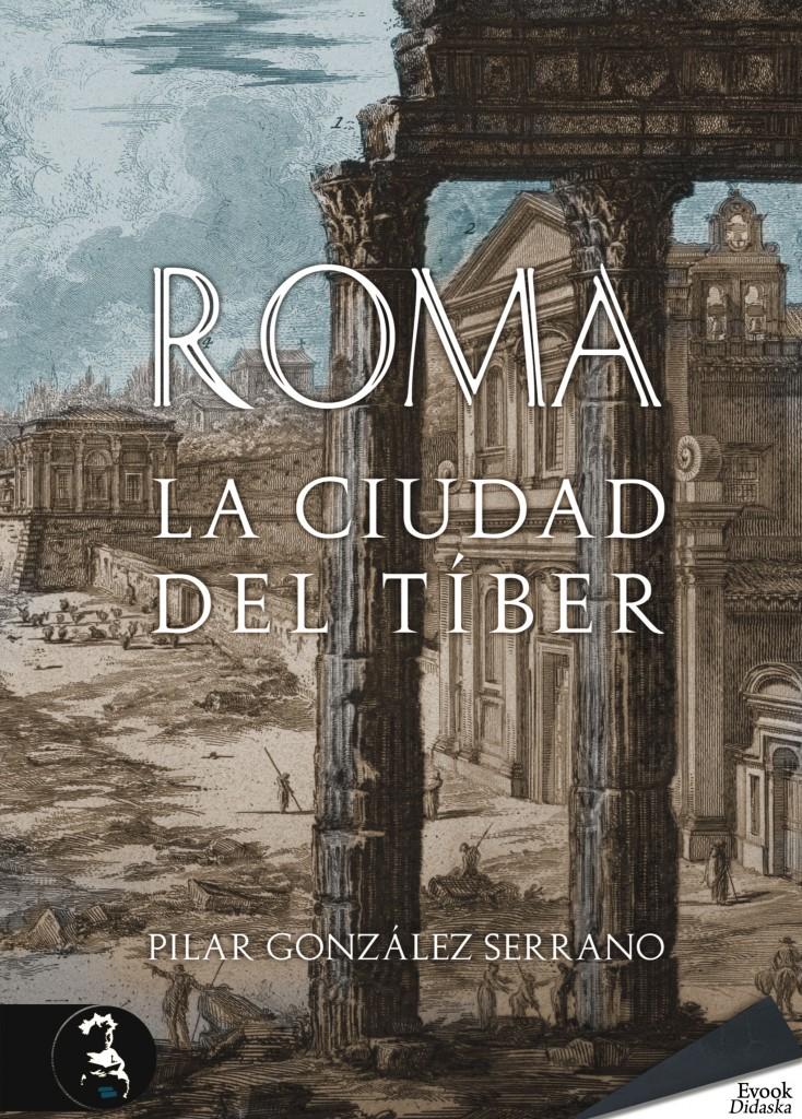 Roma. La ciudad del Tíber de Pilar González Serrano