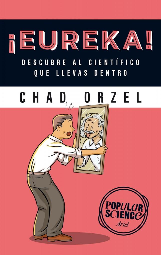 ¡Eureka! Descubre al científico que llevas dentro de Chad Orzel