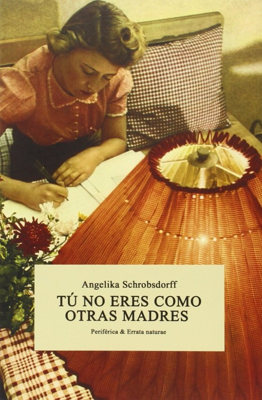 Tú no eres como otras madres de Angelika Schrobsdorff