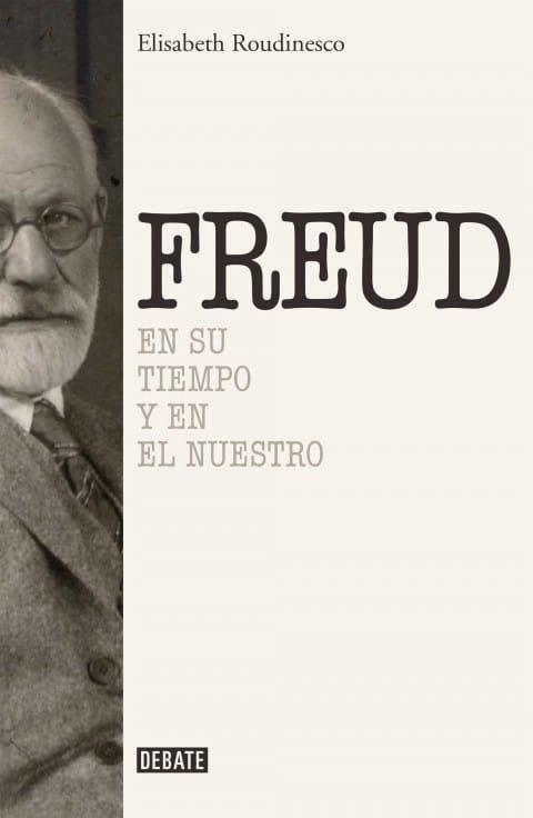 Freud En su tiempo y el nuestro de Élisabeth Roudinesco