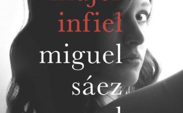 """Miguel Sáez Carral por su nueva novela """"Una mujer infiel"""". Un estremecedor thriller sobre el dese o, la infidelidad y el amor"""