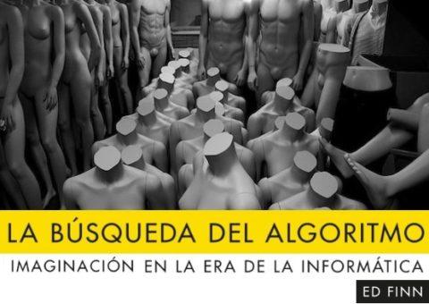 La búsqueda del algoritmo. Imaginación en la era de la informática, de Ed Finn