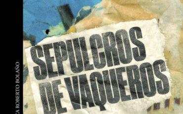 Sepulcro de vaqueros de Roberto Bolaño