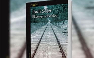 El cuerpo eléctrico de Jordi Soler