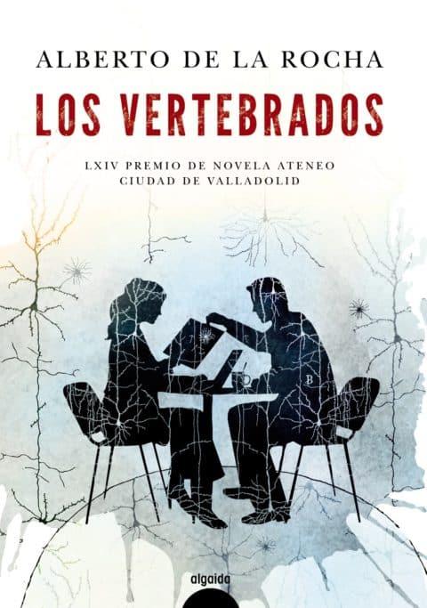 """ALGAIDA PUBLICA """"LOS VERTEBRADOS"""" DE ALBERTO DE LA ROCHA - LXIV PREMIO DE NOVELA ATENEO CIUDAD DE VALLADOLID"""