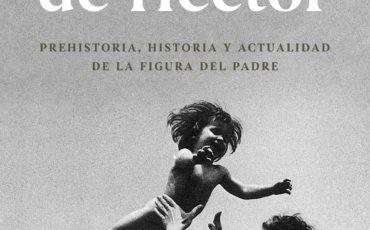 El gesto de Héctor Prehistoria, historia y actualidad de la figura del padre