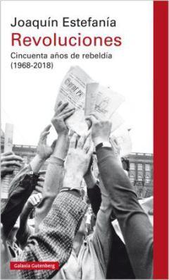 Revoluciones. Cincuenta años de rebeldía (1968-2018) Joaquín Estefanía