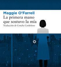 """Novedad: """"La primera mano que sostuvo la mía"""" de Maggie O'Farrell"""