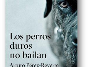"""ARTURO PÉREZ-REVERTE-5 DE ABRIL- PRESENTARÁ SU NUEVA NOVELA """"LOS PERROS DUROS NO BAILAN"""""""