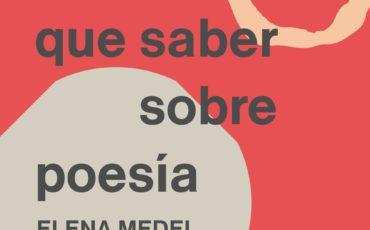Todo lo que hay que saber sobre poesía de Elena Medel