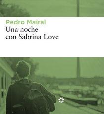 """Novedad: """"Una noche con Sabrina Love"""" de Pedro Mairal"""