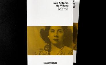Cabaret Voltaire publica la última novela de Luis Antonio de Villena, Mamá.