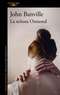 """ALFAGUARA PUBLICA LA NUEVA NOVELA DE JOHN  BANVILLE, """"LA SEÑORA OSMOND"""""""