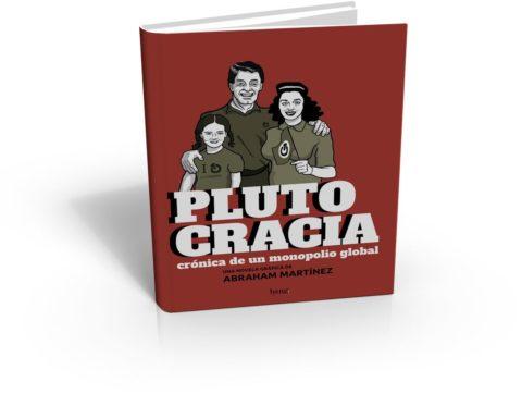 PLUTOCRACIA, crónica de un monopolio global