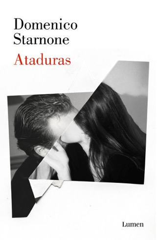 Lumen acaba de publicar Ataduras, la aclamada novela de Domenico Starnone,