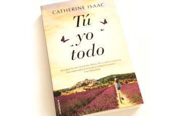 Tú, yo, todo de Catherine Isaac: Una novela sobre lo lejos que podemos llegar para defender aquello que amamos.