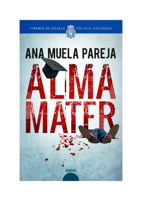 ALMA MATER - OBRA GANADORA I PREMIO DE NOVELA POLICÍA NACIONAL