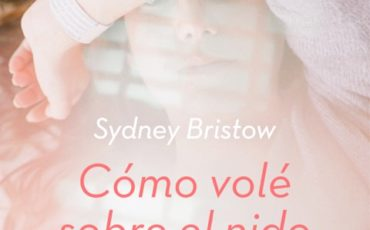 Novedad: Cómo volé sobre el nido del cuco, de Sydney Bristow