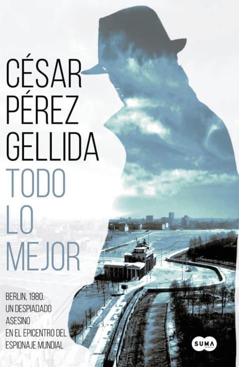 Novedad Todo lo mejor, de César Pérez Gellida: Una ciudad separada por un muro y unida por un sanguinari o asesino