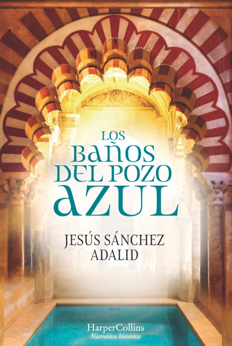 Jesús Sánchez Adalid vuelve a la Córdoba califal en 'Los Baños del Pozo Azul'