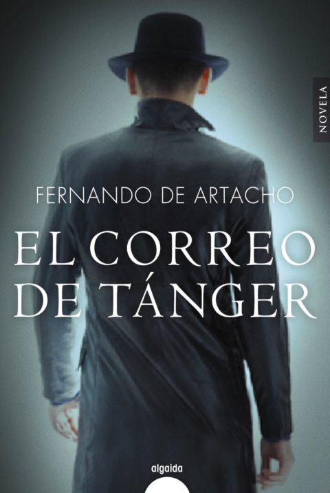 """Novedad ALGAIDA EDITORES - FERNANDO DE ARTACHO PUBLICA SU NUEVA NOVELA """"EL CORREO DE TÁNGER"""""""