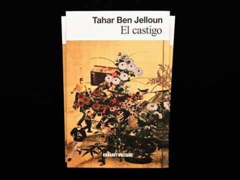 Novedad: Cabaret Voltaire edita El castigo, la última novela de Tahar Ben Jelloun, publicada en Francia  en 2018.