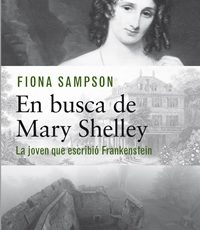 Novedad: En busca de Mary Shelley de Fiona Sampson