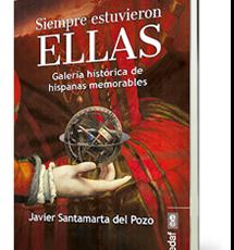Mujeres valientes, luchadoras, transgresoras…MUJERES que hicieron HISTORIA: 'SIEMPRE ESTUVIERON ELLAS', de JAVIER SANTAMARTA // EDAF