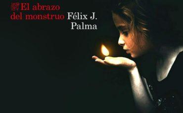 El genio gótico y criminal de Félix J. PALMA se estrena en noir con EL ABRAZO DEL MONSTRUO