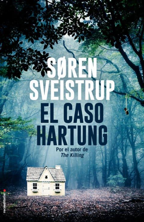 EL CASO HARTUNG Por el guionista y creador de la serie The Killing SØREN SVEISTRUP