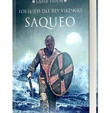 """""""LOS HIJOS DEL REY VIKINGO. SAQUEO"""" de LASSE HOLM"""