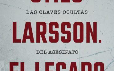 Descubre el mayor asesinato político sin resolver de todos los tiempos. Stieg Larsson. El legado